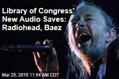Library of Congress' New Audio Saves: Radiohead, Baez