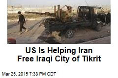 US Is Helping Iran Free Iraqi City of Tikrit