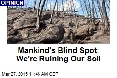 Mankind's Blind Spot: We're Ruining Our Soil