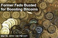 Former Feds Busted for Boosting Bitcoins