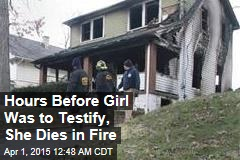 Hours Before Girl Was to Testify, She Dies in Fire
