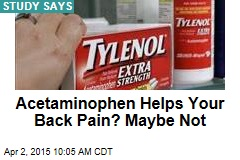 Acetaminophen Helps Your Back Pain? Maybe Not