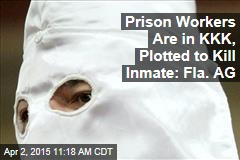 Prison Workers Are in KKK, Plotted to Kill Inmate: Fla. AG