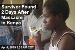 Survivor Found 2 Days After Massacre in Kenya