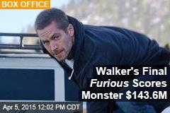 Walker's Final Furious Scores Monster $143.6M