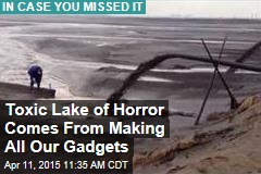 Toxic Lake of Horror Comes From Making All Our Gadgets
