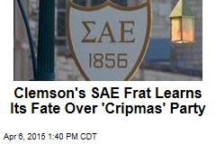 Clemson's SAE Frat Learns Its Fate Over 'Cripmas' Party