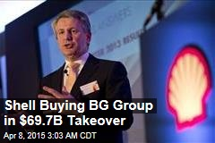Shell Buying BG Group in $69.7B Takeover