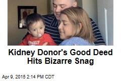 Kidney Donor's Good Deed Hits Bizarre Snag