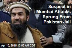 Suspect in Mumbai Attacks Sprung From Pakistan Jail