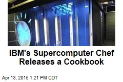 IBM's Supercomputer Chef Releases a Cookbook