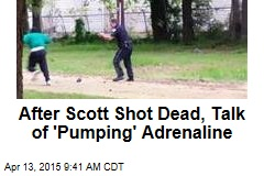 After Scott Shot Dead, Talk of 'Pumping' Adrenaline