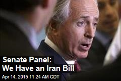 Senate Panel: We Have an Iran Bill