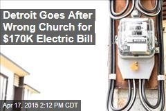 Detroit Goes After Wrong Church for $170K Electric Bill