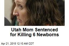 Utah Mom Sentenced for Killing 6 Newborns