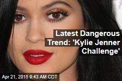 Latest Dangerous Trend: 'Kylie Jenner Challenge'