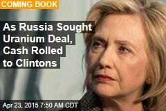 As Russia Sought Uranium Deal, Cash Rolled to Clintons