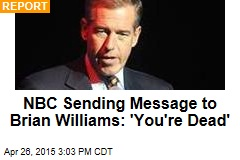 NBC Sending Message to Brian Williams: 'You're Dead'