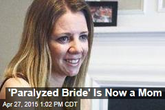 'Paralyzed Bride' Is Now a Mom
