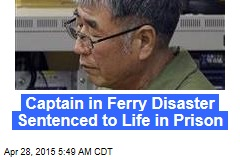 Captain in Ferry Disaster Sentenced to Life in Prison