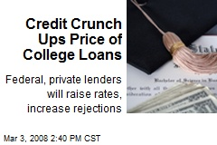 Credit Crunch Ups Price of College Loans