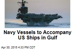 Navy Vessels to Accompany US Ships in Gulf