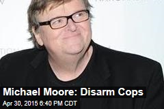 Michael Moore: Disarm Cops