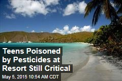 Teens Poisoned by Pesticides at Resort Still Critical