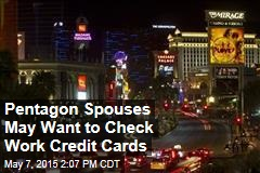 Pentagon Spouses May Want to Check Work Credit Cards