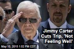 Jimmy Carter Cuts Trip, 'Not Feeling Well'