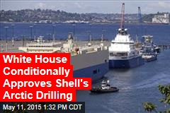White House Conditionally Approves Shell's Arctic Drilling