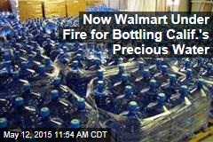 Now Walmart Under Fire for Bottling Calif.'s Precious Water