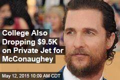 College Also Dropping $9.5K on Private Jet for McConaughey