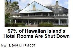 97% of Hawaiian Island's Hotel Rooms Are Shut Down