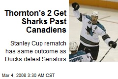 Thornton's 2 Get Sharks Past Canadiens