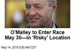 O'Malley to Enter Race May 30—in 'Risky' Location