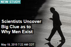 Scientists Uncover Big Clue as to Why Men Exist