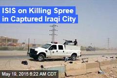 ISIS on Killing Spree in Captured Iraqi City