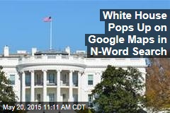 White House Pops Up on Google Maps in N-Word Search