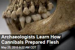 Archaeologists Learn How Cannibals Prepared Flesh