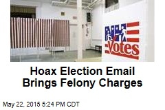 Hoax Election Email Brings Felony Charges
