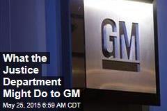 What the Justice Department Might Do to GM