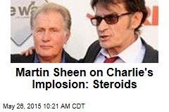 Martin Sheen on Charlie's Implosion: Steroids