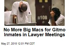 No More Big Macs for Gitmo Inmates in Lawyer Meetings