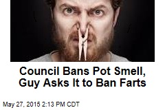 Council Bans Pot Smell, Guy Asks It to Ban Farts