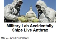 Military Lab Accidentally Ships Live Anthrax