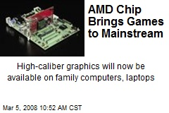AMD Chip Brings Games to Mainstream