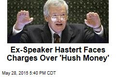 Ex-Speaker Hastert Faces Charges Over 'Hush Money'