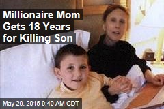 Millionaire Mom Gets 18 Years for Killing Son