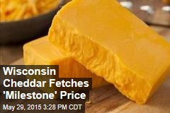 Wisconsin Cheddar Fetches 'Milestone' Price